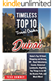 Dubai: Dubai's Top 10 Hotel, Shopping and Dining, Off – Road Adventures, Events, Historical Landmarks, Nightlife, Top Things to do Off the Beaten Path, and Much More! Timeless Top 10 Travel Guides