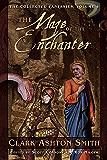 The Collected Fantasies of Clark Ashton Smith: The Maze of the Enchanter: Maze of the Enchanter v. 4