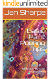 Basic Paint Pouring Tips: With step-by-step instructions