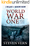 World War One, How the World Changed Forever (I Want To Know Now!)