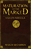 Maturation of the Marked: A Ko-Jin Novella (The Marked Series Book 0)