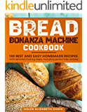Bread Bonanza Machine Cookbook: 130 Best and Easy Homemade Recipes with Detailed Making Steps, Including Gluten-Free Recipes