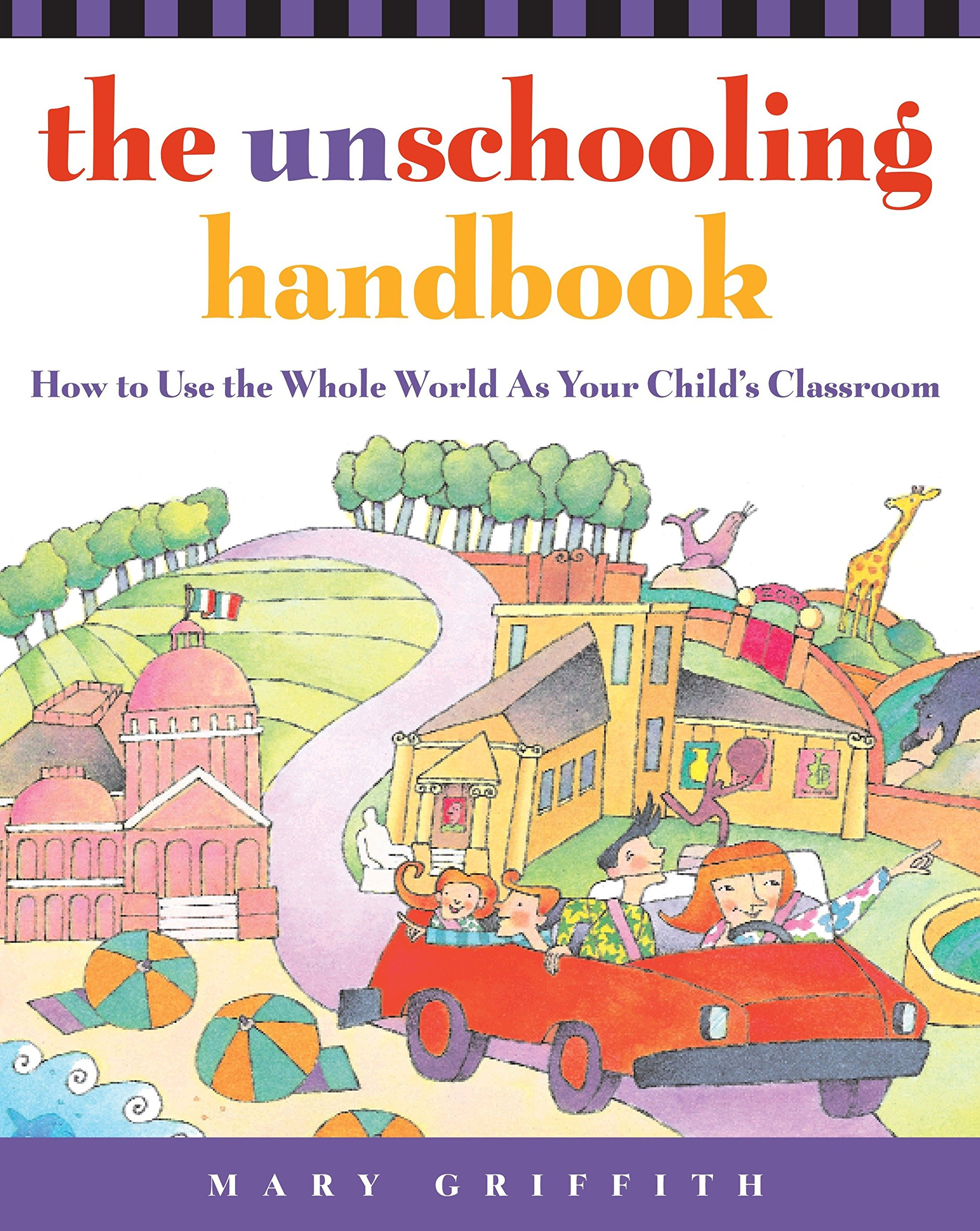 Read Online The Unschooling Handbook : How to Use the Whole World As Your Child's Classroom pdf epub