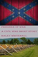 Prisoner of War: A Civil War Short Story Kindle Edition