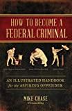 How to Become a Federal Criminal: An Illustrated