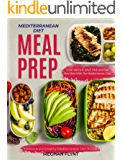 Mediterranean Diet Meal Prep: Delicious and Healthy Mediterranean Diet Recipes. Lose Weight, Save Time and Feel Your…