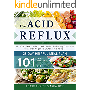 Acid Reflux Diet: The Complete Guide to Acid Reflux & GERD + 28 Days healpfull Meal Plans Including Cookbook with 101…