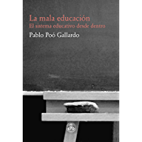 La mala educación: El sistema educativo desde dentro (Spanish Edition)