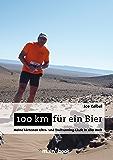 100 km für ein Bier: Meine härtesten Ultra- und Trailrunning-Läufe in aller Welt (German Edition)