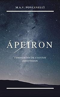 Ápeiron: Compilación de cuentos indefinidos (Spanish Edition)