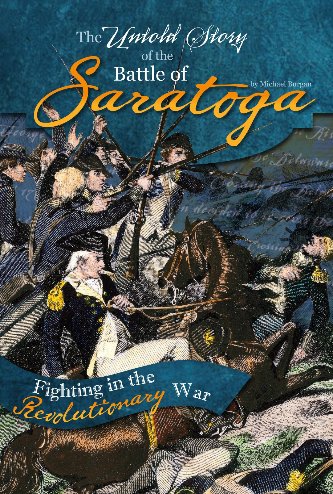 the untold story of the battle of saratoga a turning point in the revolutionary war what you didnt know about the american revolution michael burgan