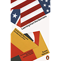 Learning from the Germans: Confronting Race and the Memory of Evil (English Edition)