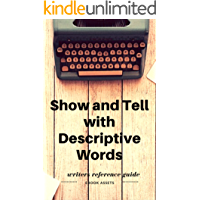 Writing A Book: Show and Tell with Descriptive Words: A Word List Reference Book For Writers To Improve Your Self-publishing Efforts On Amazon (Writing Tips and Tools 2)