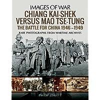 Chiang Kai-shek versus Mao Tse-tung: The Battle for China 1946-1949
