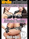Arrested Passion (Seducing Straight Women 12)