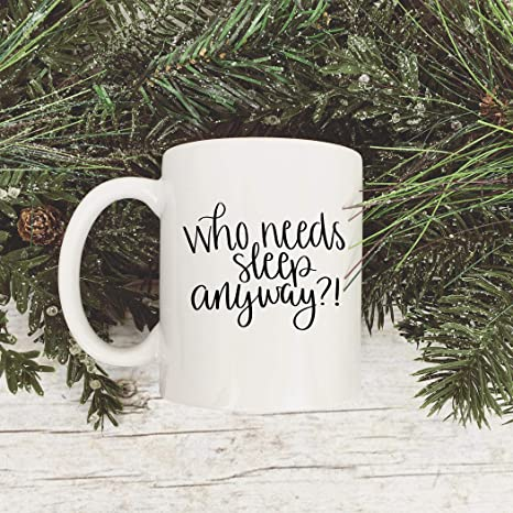 Amazon Com Who Needs Sleep Anyway Mug Coffee Mug 11oz Mug Mugs About Sleeping Sleeping Quotes Funny Mugs Nap Mug Kitchen Dining