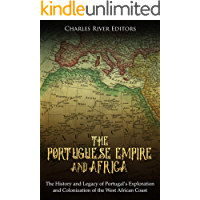 The Portuguese Empire and Africa: The History and Legacy of Portugal's Exploration and Colonization of the West African Coast