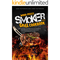Wood Pellet Smoker and Grill Cookbook: 101 Tasty Ideas That Will Amaze Your Neighbors And 30 Delicious Sauces Classical…