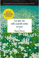 Lo que ves sólo cuando estás en paz: Cómo estar tranquilo y alerta en un mundo acelerado (Espiritualidad) (Spanish Edition) eBook Kindle