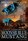 Moon of the Blue Mustang (A Sheriff Lansing Mystery Book 8)