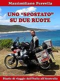 UNO 'SPOSTATO' SU DUE RUOTE: Diario di viaggio dall'Italia all'Australia