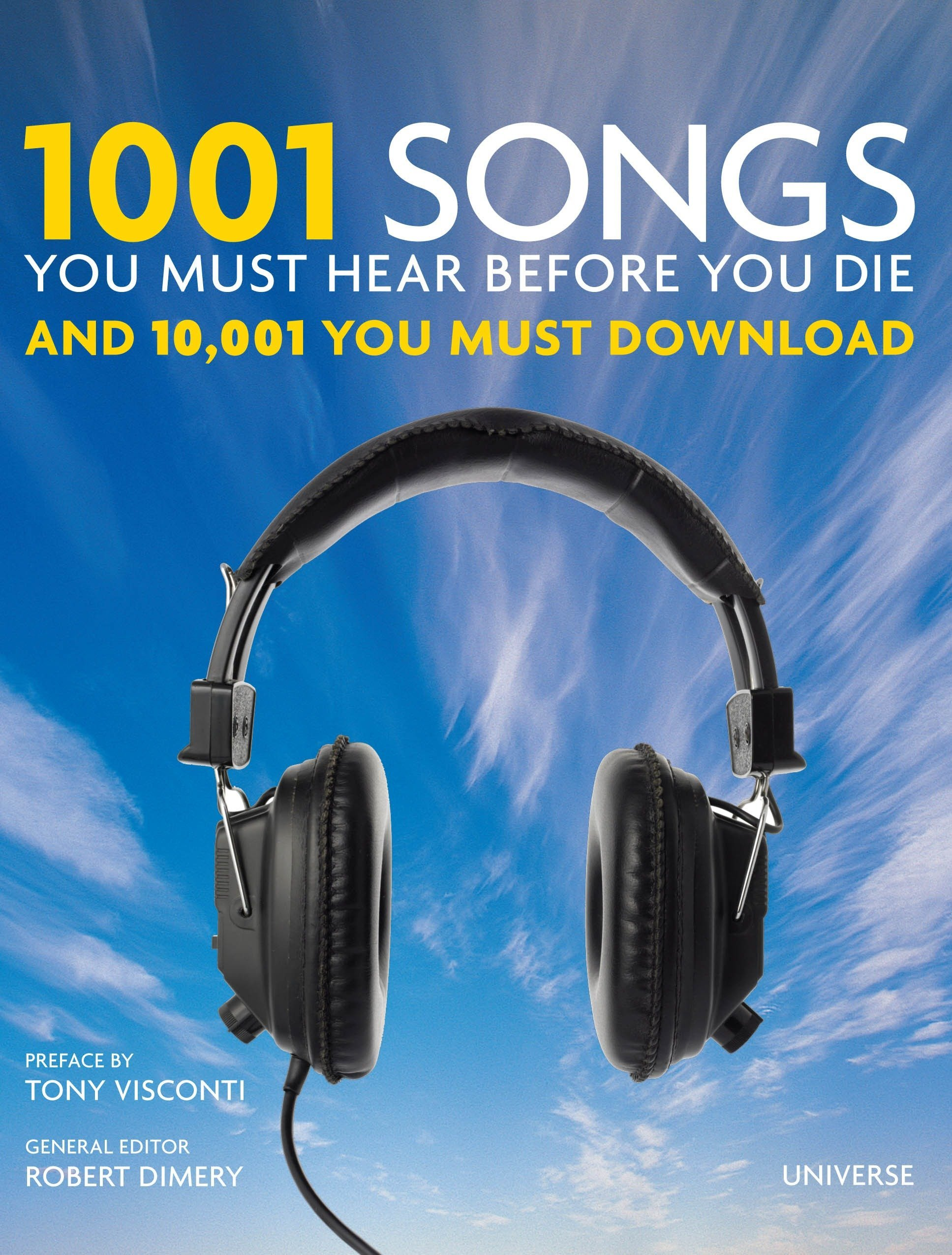 1001 Songs You Must Hear Before You Die: And 10, 001 You Must Download:  Robert Dimery, Tony Visconti: 9780789320896: Amazon.com: Books