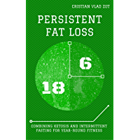 Persistent Fat Loss: Combining Ketosis and Intermittent Fasting for Year-Round Fitness (English Edition)