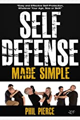 Self Defense Made Simple: Easy and Effective Self Protection Whatever Your Age, Size or Skill! (Self Defense and Self Protection) Kindle Edition