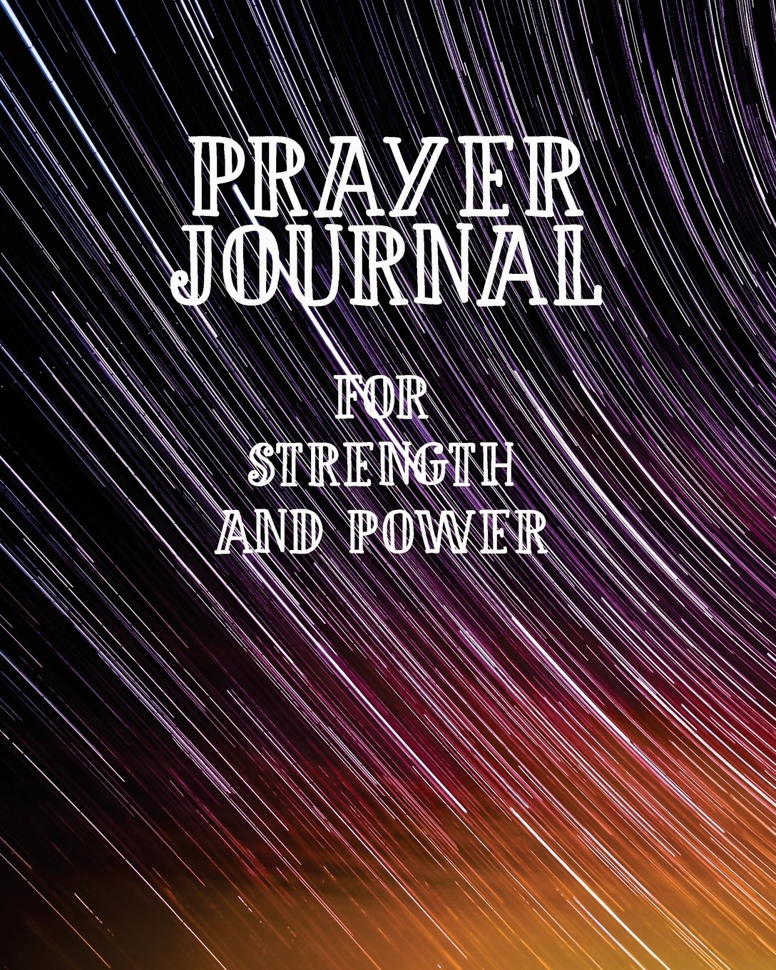 Prayer Journal For Strength and Power: 3 Month Prayer