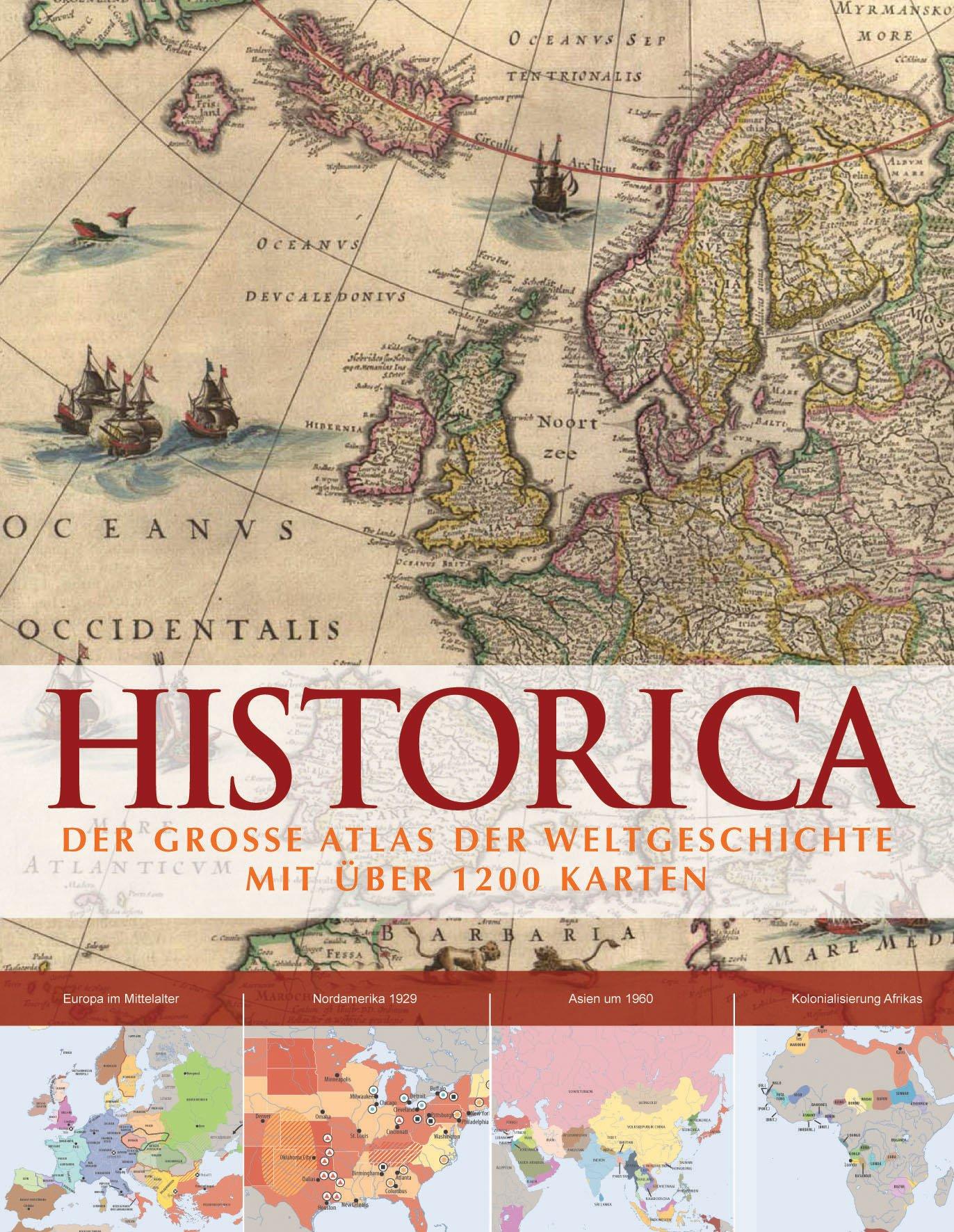 Historica: Der grosse Atlas der Weltgeschichte mit über 1200 Karten