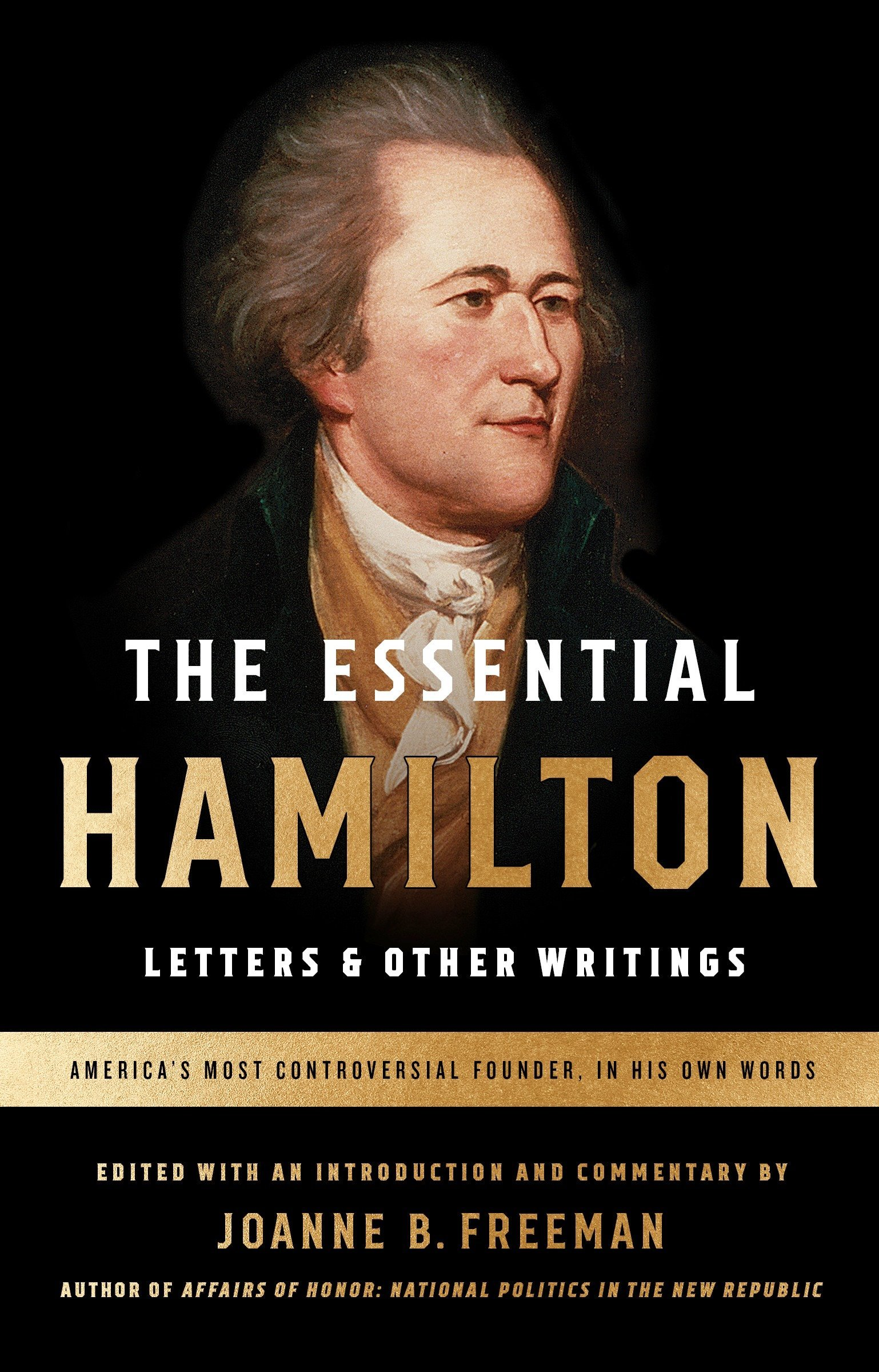 The Essential Hamilton. Letters & Other Writings: A Library ...