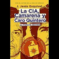 La CIA, Camarena y Caro Quintero: La historia secreta