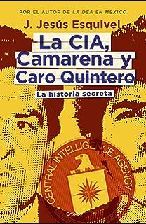 La CIA, Camarena y Caro Quintero: La historia secreta (Spanish Edition)