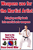 Weapons use for the Martial Artist: Bringing reality back into martial arts weapons
