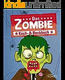 Das Zombie Koch- & Backbuch: Grauenhaft gute Rezepte mit Zombies & Co. für Halloween, Mottoparty, Karneval und Kinderfest