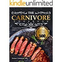 The Carnivore Cookbook: The Ultimate Guide to Carnivore Diet for Beginners: How to Start and Main Benefits of Carnivore…