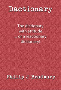 Dactionary: The Dictionary with Attitude … … or a reactionary dictionary
