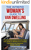 The Intrepid Woman's Guide to Van Dwelling: Practical Information to Customize a Chic Home on Wheels & Successfully Transition to an Awesome Mobile Lifestyle (English Edition)