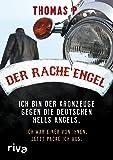 Der Racheengel: Ich bin der Kronzeuge gegen die deutschen Hells Angels. Ich war einer von ihnen, jetzt packe ich aus.