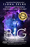 Dream Big - The Universe Is Listening: Creating a better life for yourself and the planet (Living From Vision Book 3)