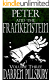 PETER AND THE FRANKENSTEIN (Volume Three) (PETER AND THE MONSTERS Book 3)