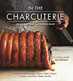 In the Charcuterie: Making Sausage, Salumi, Pates, Roasts, Confits, and Other Meaty Goods