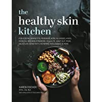 The Healthy Skin Kitchen: For Eczema, Dermatitis, Psoriasis, Acne, Allergies, Hives, Rosacea, Red Skin Syndrome…