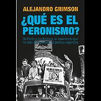 ¿Qué es el peronismo?: De Perón a los Kirchner, el movimiento que no deja de conmover la política argentina (Singular) (Spanish Edition)