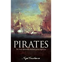 Pirates: The Truth Behind the Robbers of the High Seas