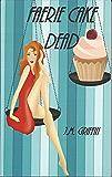 Faerie Cake Dead (The Luna Devere Series Book 1)