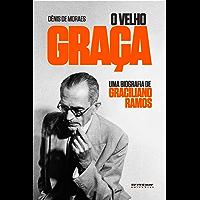 O velho Graça: Uma biografia de Graciliano Ramos