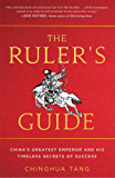 The Ruler's Guide: China's Greatest Emperor and His Timeless Secrets of Success (English Edition)
