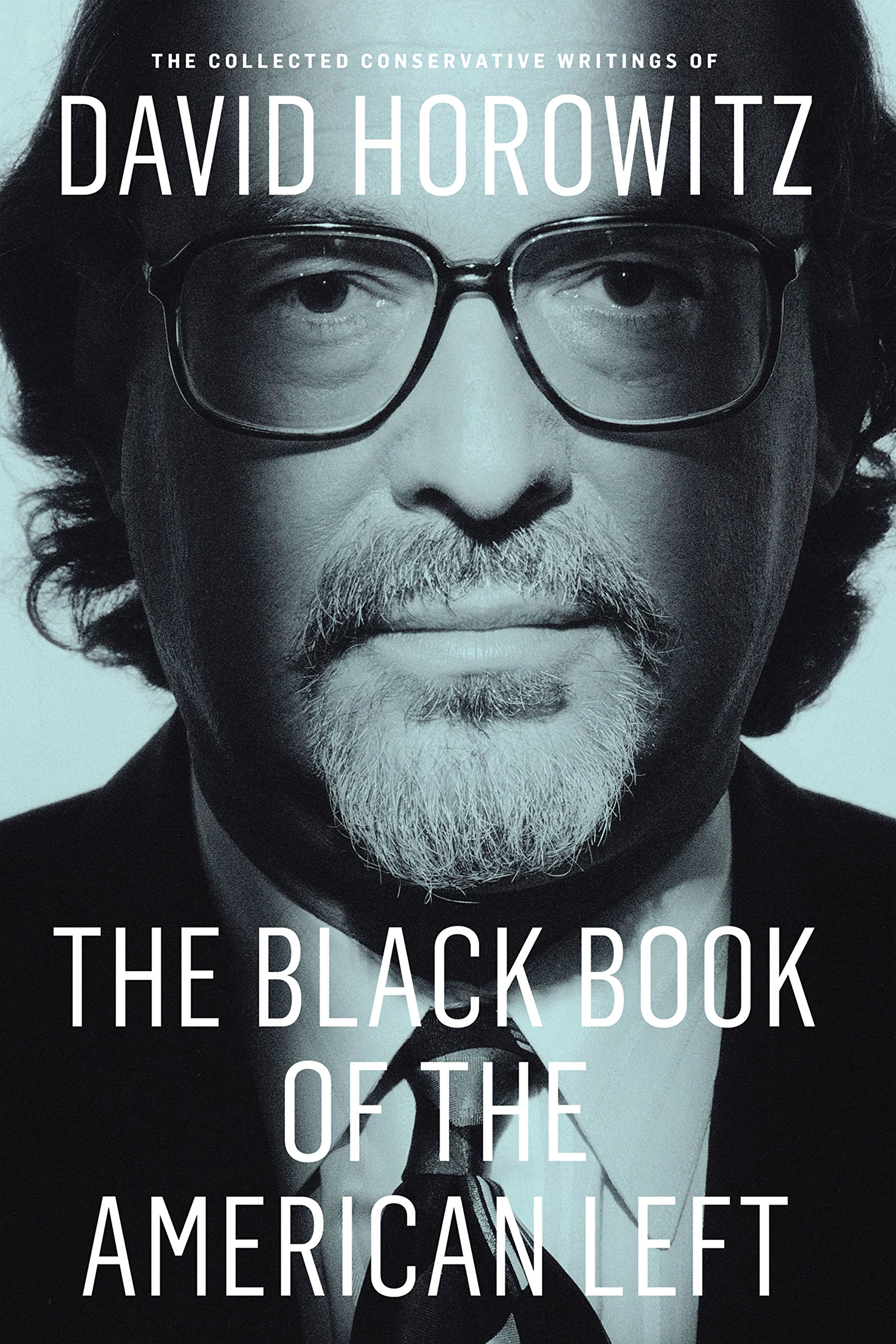 Read Online The Black Book of the American Left: The Collected Conservative Writings of David Horowitz (My Life and Times) ebook