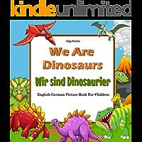 We Are Dinosaurs Wir sind Dinosaurier English-German Picture Book For Children : Bilingual English-German Children's Book (Bilingual German Books For Children 5)